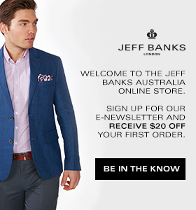 Welcome to the Jeff Banks Australia Online Store.  Sign up for our e-newsletter and receive $20 off your first order.